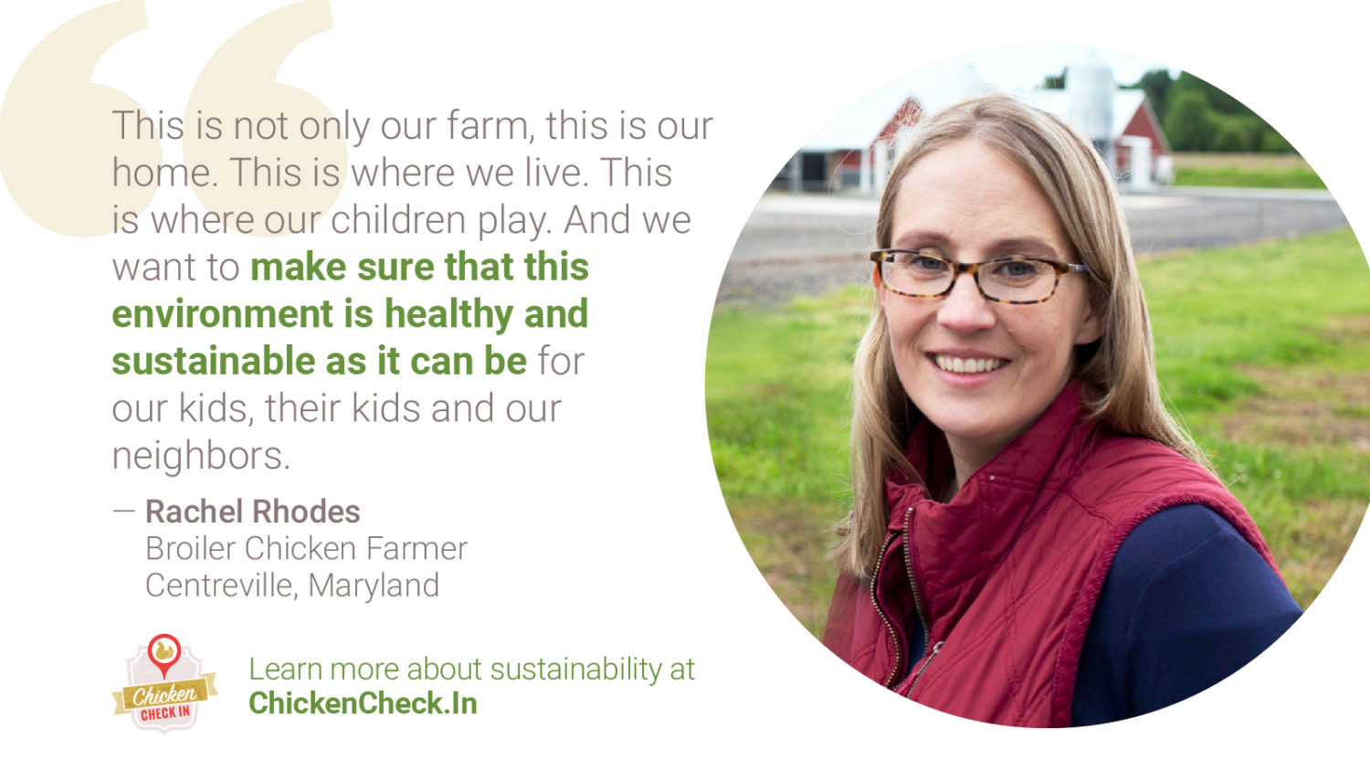 """""""This is not only our farm. This is our home. This is where we live. This is where our children play. And we want to make sure that this environment is healthy and sustainable as it can be for our kids, their kids and our neighbors."""" - Rachel Rhodes, broiler chicken farmer from Maryland"""